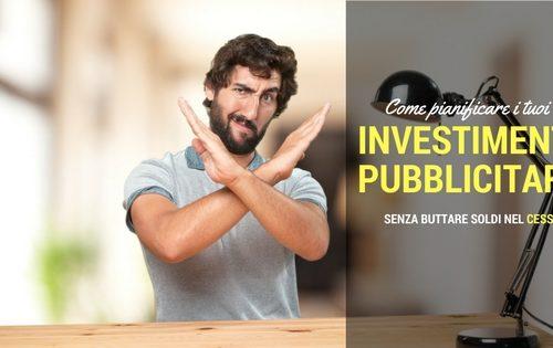Come pianificare i tuoi investimenti pubblicitari ed evitare di buttare soldi nel cesso