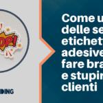 Agenzia Smartup Come usare delle semplici etichette adesive per fare branding e stupire i tuoi clienti